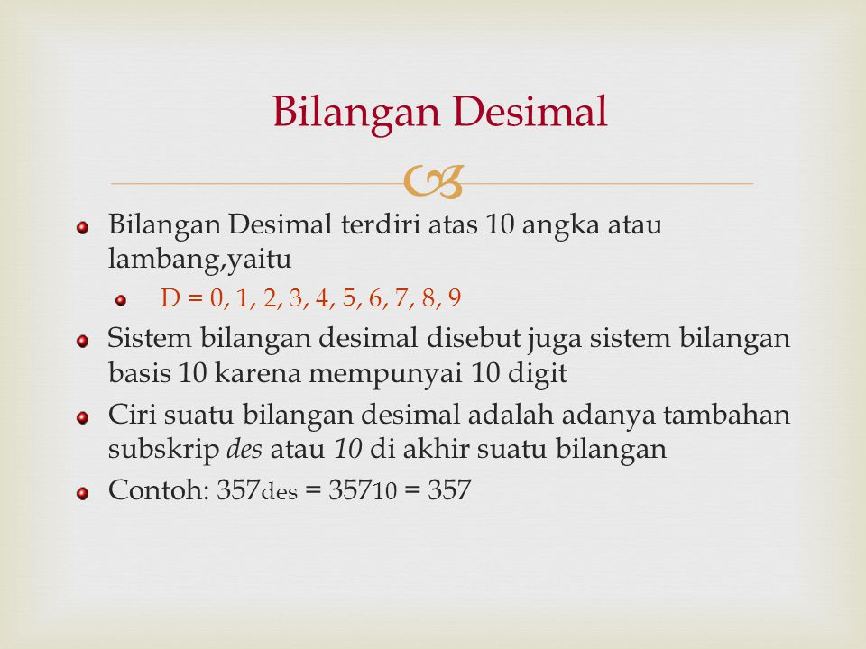  Bilangan Desimal terdiri atas 10 angka atau lambang,yaitu D = 0, 1, 2, 3, 4, 5, 6, 7, 8, 9 Sistem bilangan desimal disebut juga sistem bilangan basi