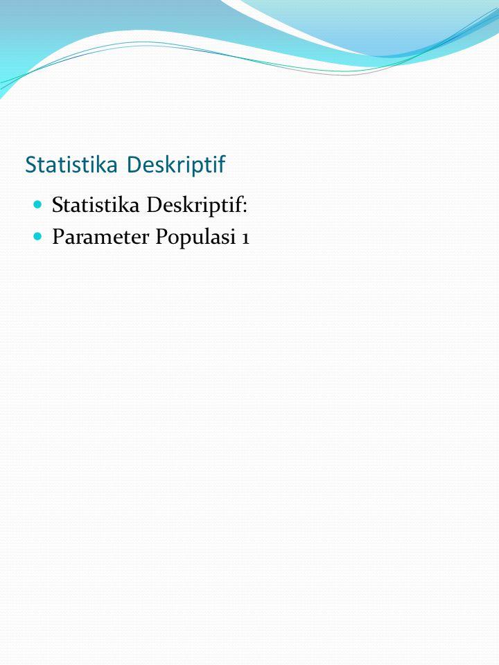 Statistika Deskriptif Statistika Deskriptif: Parameter Populasi 1