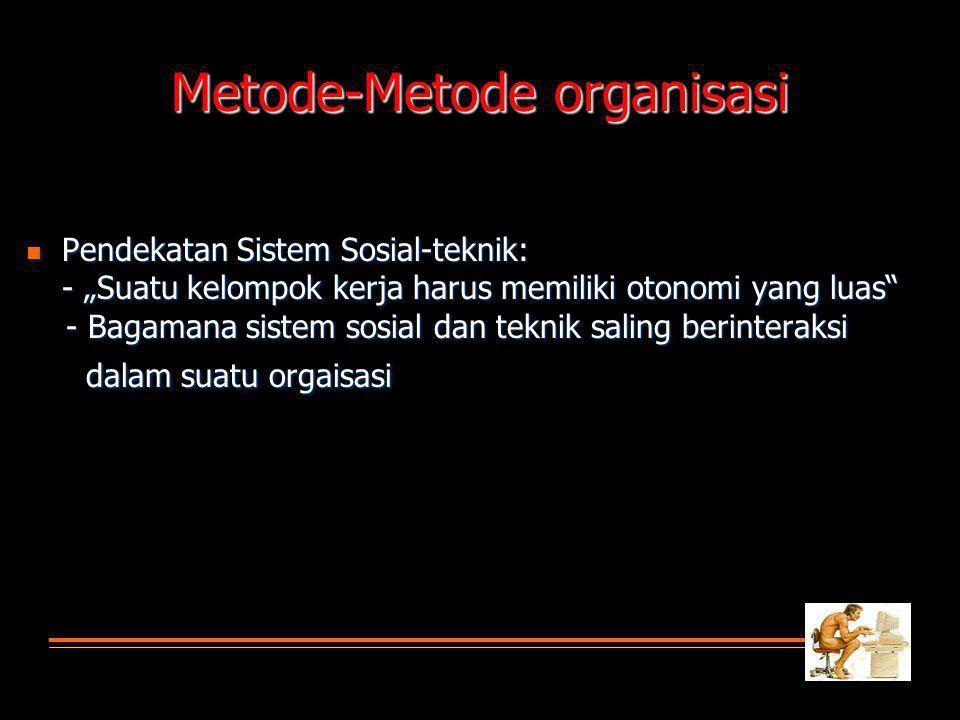 """Metode-Metode organisasi Pendekatan Sistem Sosial-teknik: Pendekatan Sistem Sosial-teknik: - """"Suatu kelompok kerja harus memiliki otonomi yang luas - Bagamana sistem sosial dan teknik saling berinteraksi - Bagamana sistem sosial dan teknik saling berinteraksi dalam suatu orgaisasi dalam suatu orgaisasi"""
