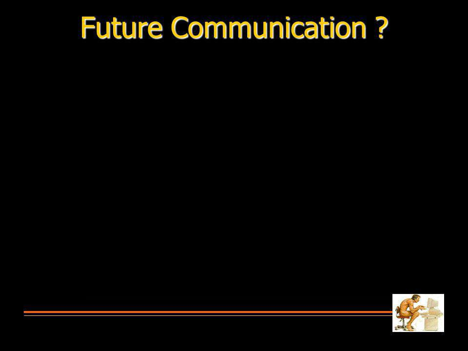 Future Communication ?