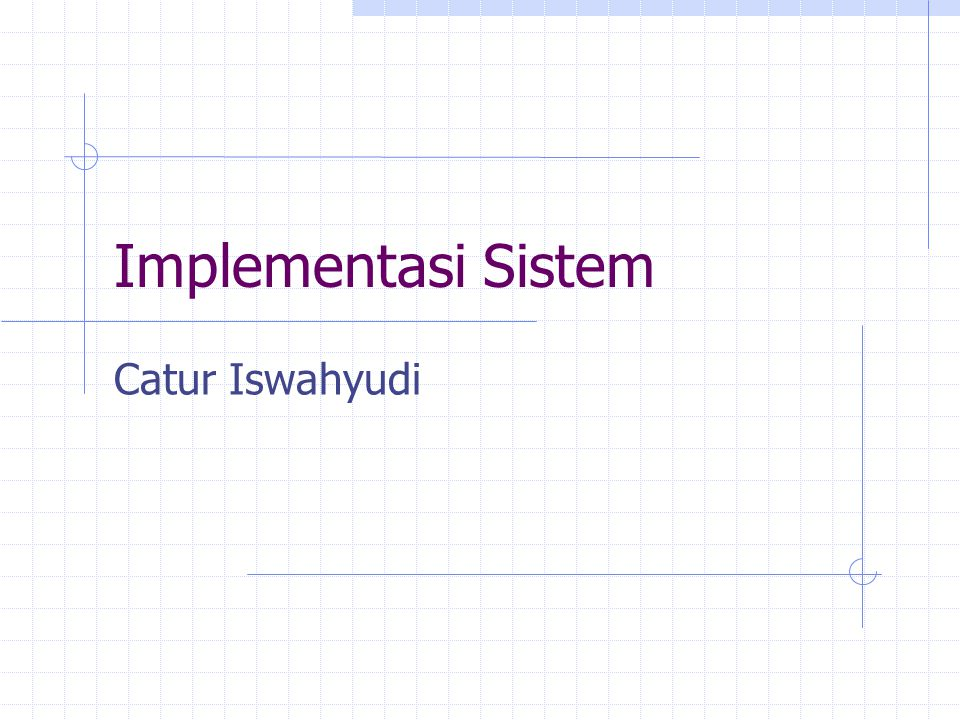 Membuat rencana implementasi Rencana Functional Test Rencana Data Conversion Rencana System Cutover Rencana Training User