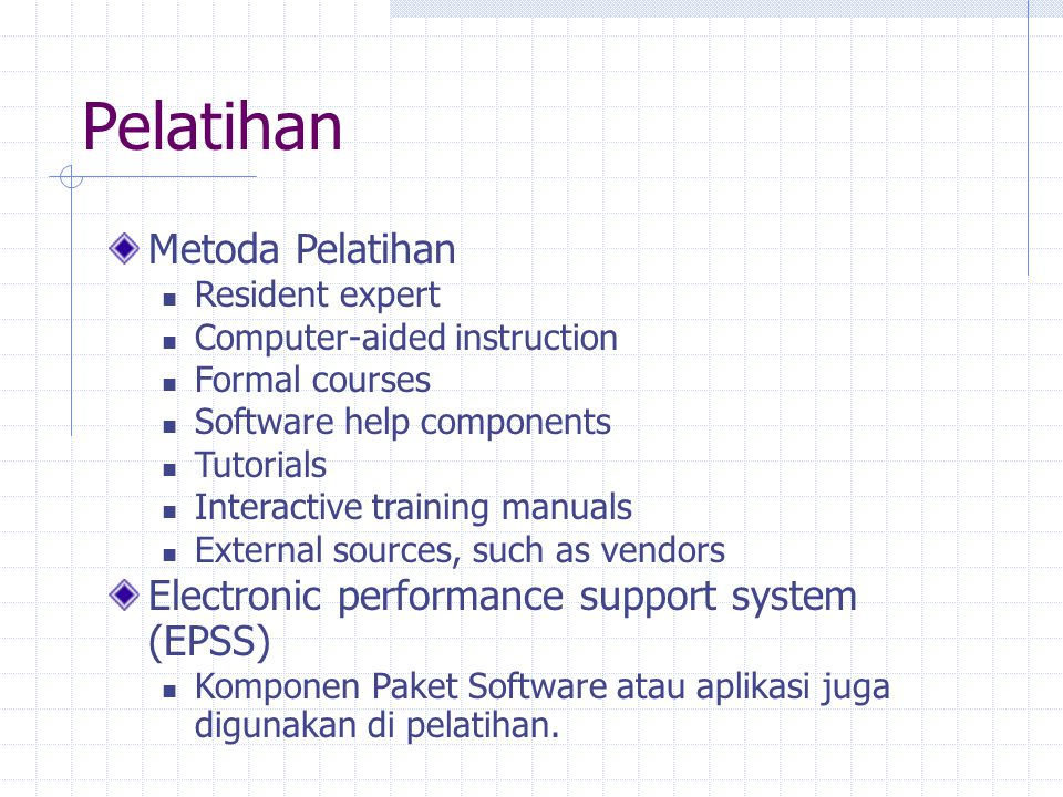 Pelatihan Metoda Pelatihan Resident expert Computer-aided instruction Formal courses Software help components Tutorials Interactive training manuals E