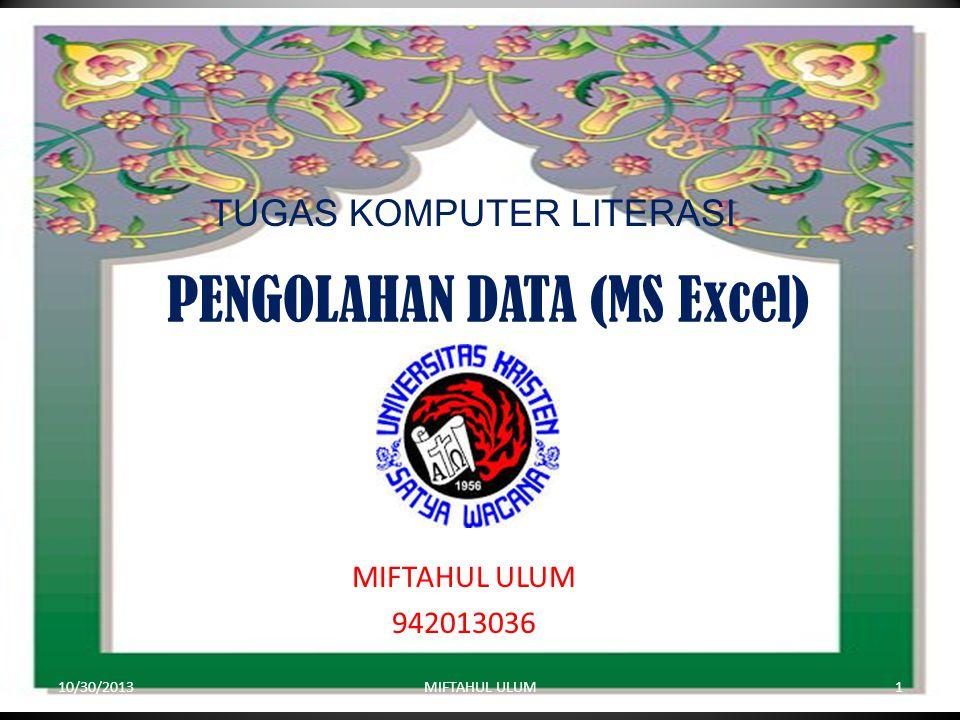 TUGAS KOMPUTER LITERASI PENGOLAHAN DATA (MS Excel) MIFTAHUL ULUM 942013036 10/30/20131MIFTAHUL ULUM