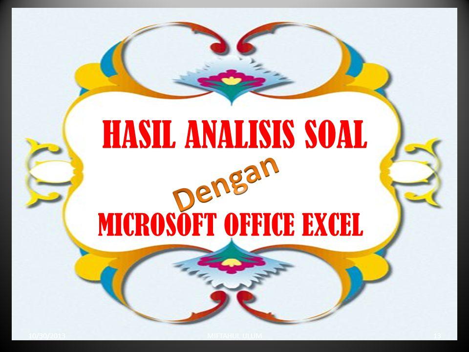 HASIL ANALISIS SOAL MICROSOFT OFFICE EXCEL 10/30/201313MIFTAHUL ULUM
