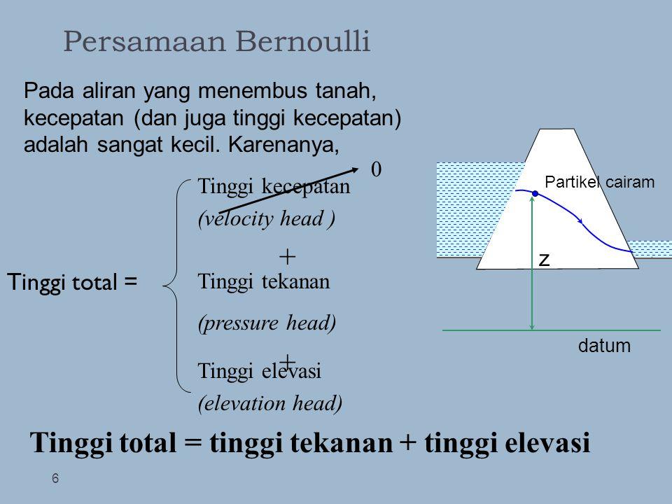 Persamaan Bernoulli 6 Tinggi total = datum z Partikel cairam Pada aliran yang menembus tanah, kecepatan (dan juga tinggi kecepatan) adalah sangat keci