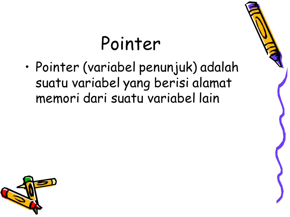 DEKLARASI POINTER Tipe data *nama_var_pointer char, float, int, double, long, dsb operator bintang/ asterisk (*)