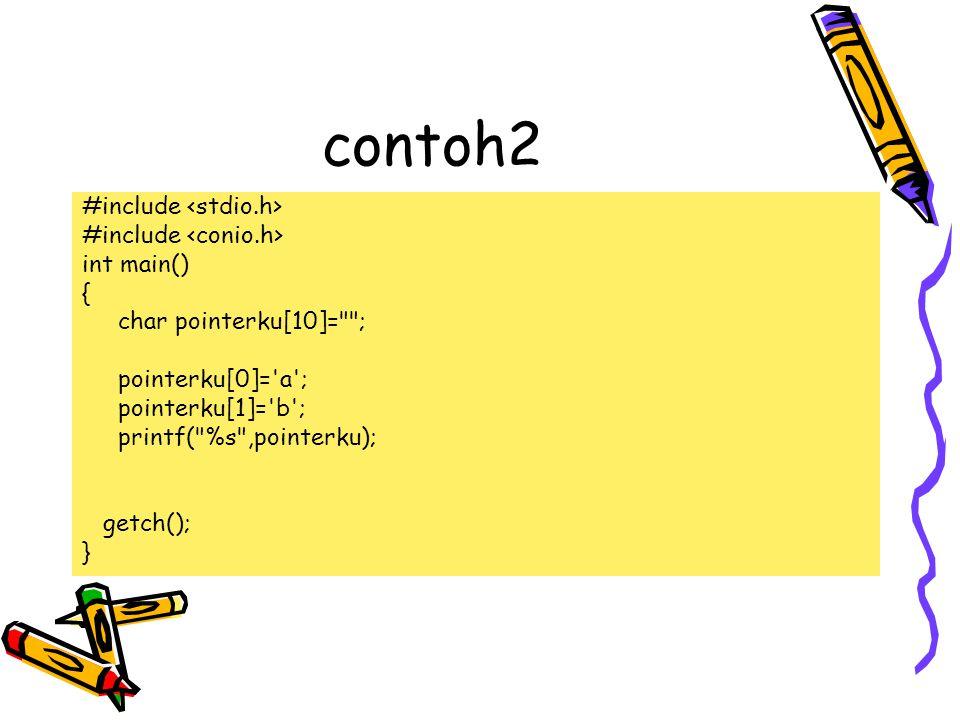 contoh2 #include int main() { char pointerku[10]= ; pointerku[0]= a ; pointerku[1]= b ; printf( %s ,pointerku); getch(); }