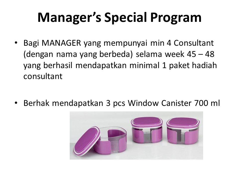 Manager's Special Program Bagi MANAGER yang mempunyai min 4 Consultant (dengan nama yang berbeda) selama week 45 – 48 yang berhasil mendapatkan minima