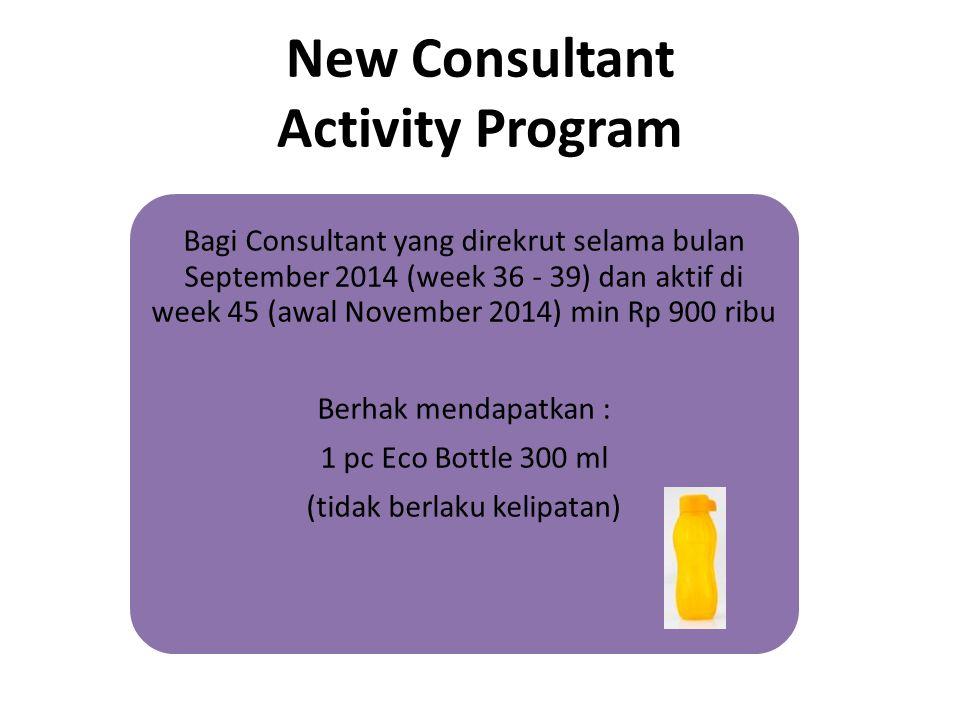 Bagi Consultant yang direkrut selama bulan September 2014 (week 36 - 39) dan aktif di week 45 (awal November 2014) min Rp 900 ribu Berhak mendapatkan