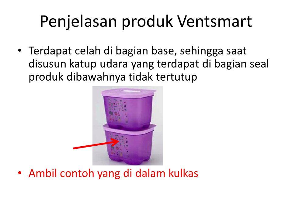 Penjelasan produk Ventsmart Terdapat celah di bagian base, sehingga saat disusun katup udara yang terdapat di bagian seal produk dibawahnya tidak tert