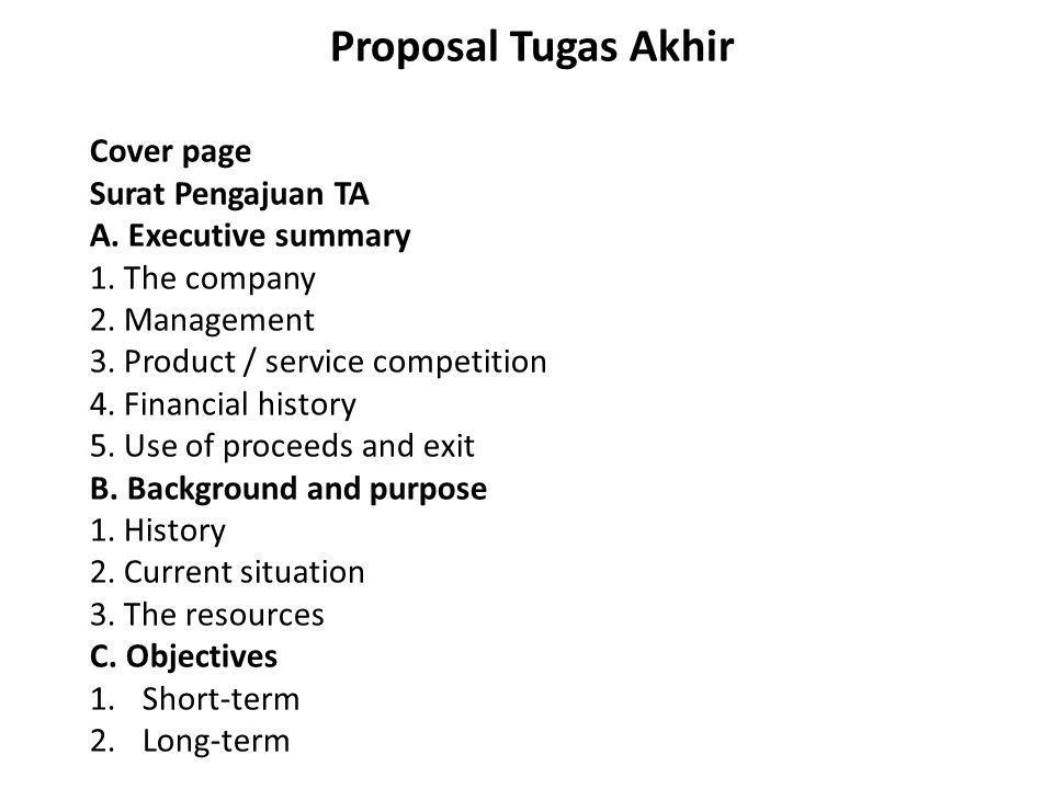 Proposal Tugas Akhir Cover page Surat Pengajuan TA A. Executive summary 1. The company 2. Management 3. Product / service competition 4. Financial his