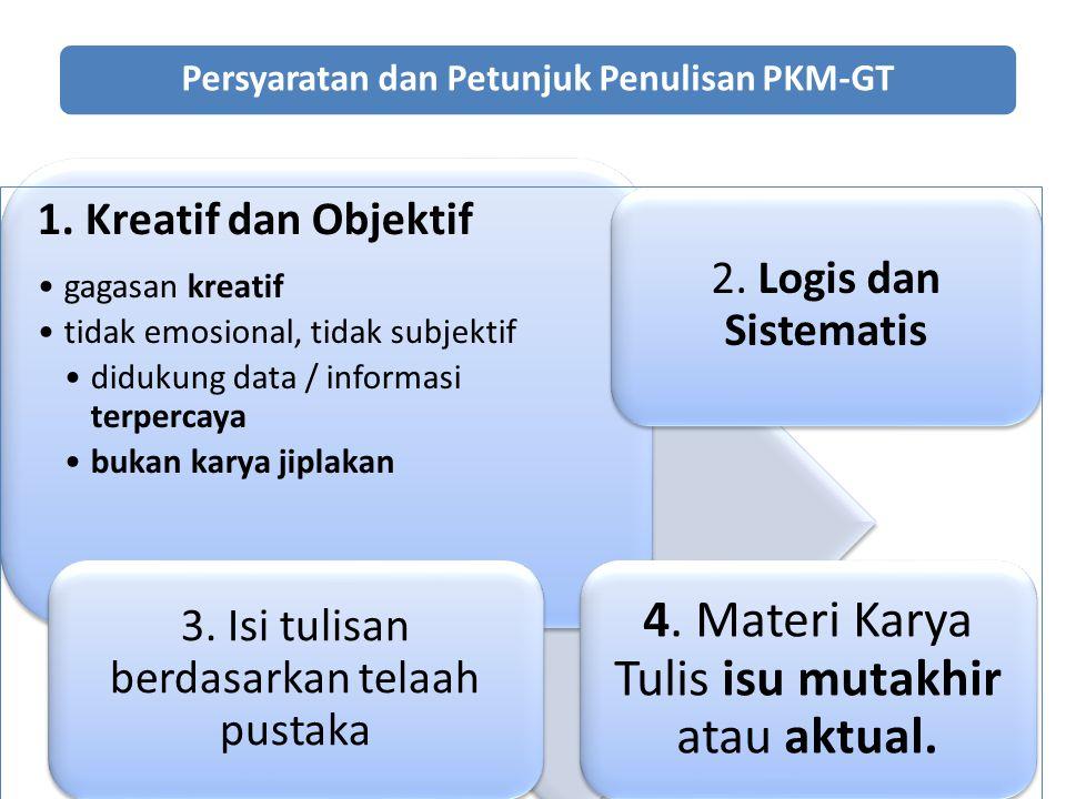 Persyaratan dan Petunjuk Penulisan PKM-GT 1. Kreatif dan Objektif gagasan kreatif tidak emosional, tidak subjektif didukung data / informasi terpercay