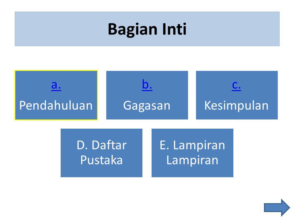 Bagian Inti a. Pendahuluan b. Gagasan c. Kesimpulan D. Daftar Pustaka E. Lampiran Lampiran