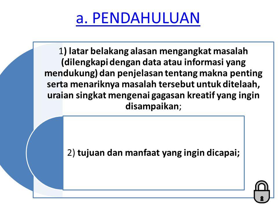 a. PENDAHULUAN 1) latar belakang alasan mengangkat masalah (dilengkapi dengan data atau informasi yang mendukung) dan penjelasan tentang makna penting
