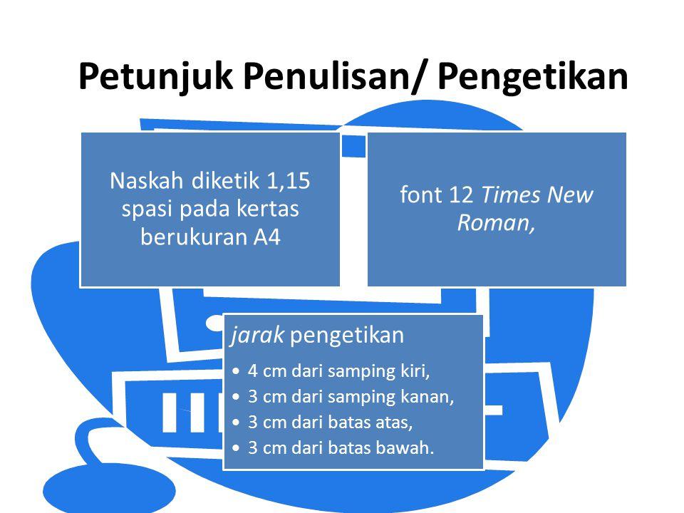 Petunjuk Penulisan/ Pengetikan Naskah diketik 1,15 spasi pada kertas berukuran A4 font 12 Times New Roman, jarak pengetikan 4 cm dari samping kiri, 3 cm dari samping kanan, 3 cm dari batas atas, 3 cm dari batas bawah.