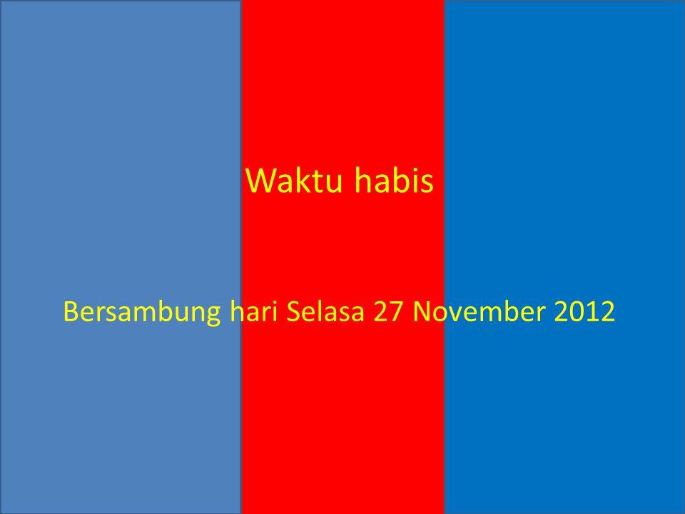 Waktu habis Bersambung hari Selasa 27 November 2012