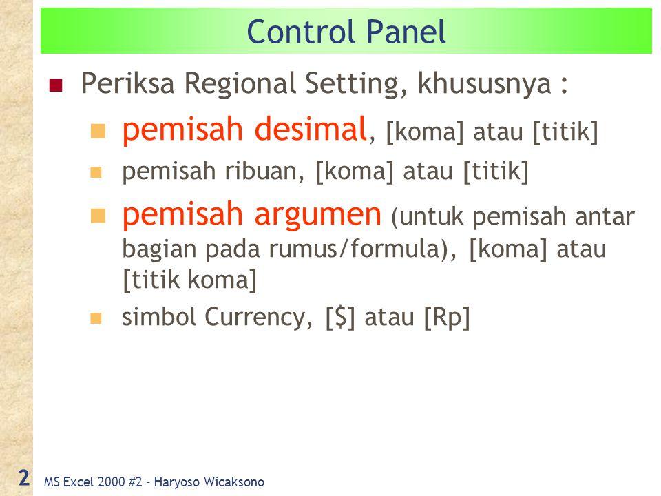 MS Excel 2000 #2 – Haryoso Wicaksono 2 Control Panel Periksa Regional Setting, khususnya : pemisah desimal, [koma] atau [titik] pemisah ribuan, [koma] atau [titik] pemisah argumen (untuk pemisah antar bagian pada rumus/formula), [koma] atau [titik koma] simbol Currency, [$] atau [Rp]