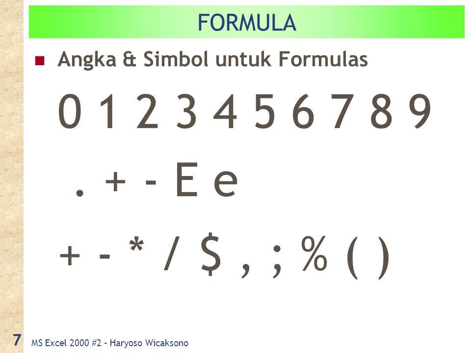 MS Excel 2000 #2 – Haryoso Wicaksono 7 FORMULA Angka & Simbol untuk Formulas 0 1 2 3 4 5 6 7 8 9.