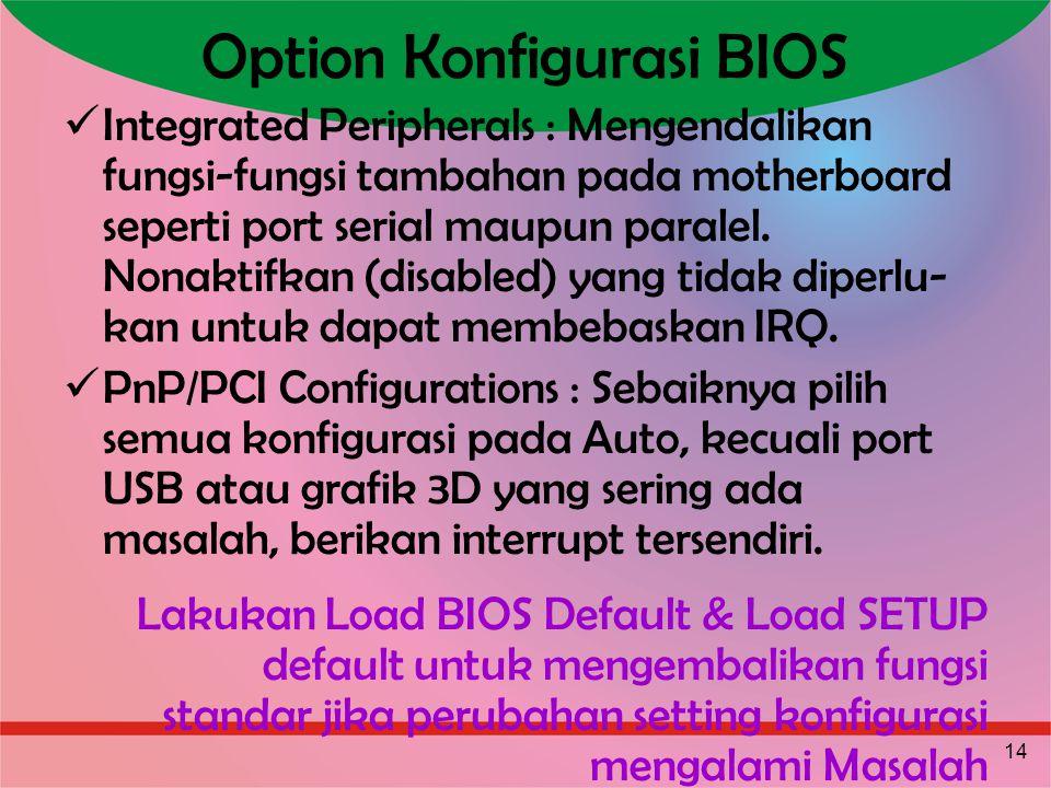 14 Option Konfigurasi BIOS Integrated Peripherals : Mengendalikan fungsi-fungsi tambahan pada motherboard seperti port serial maupun paralel. Nonaktif