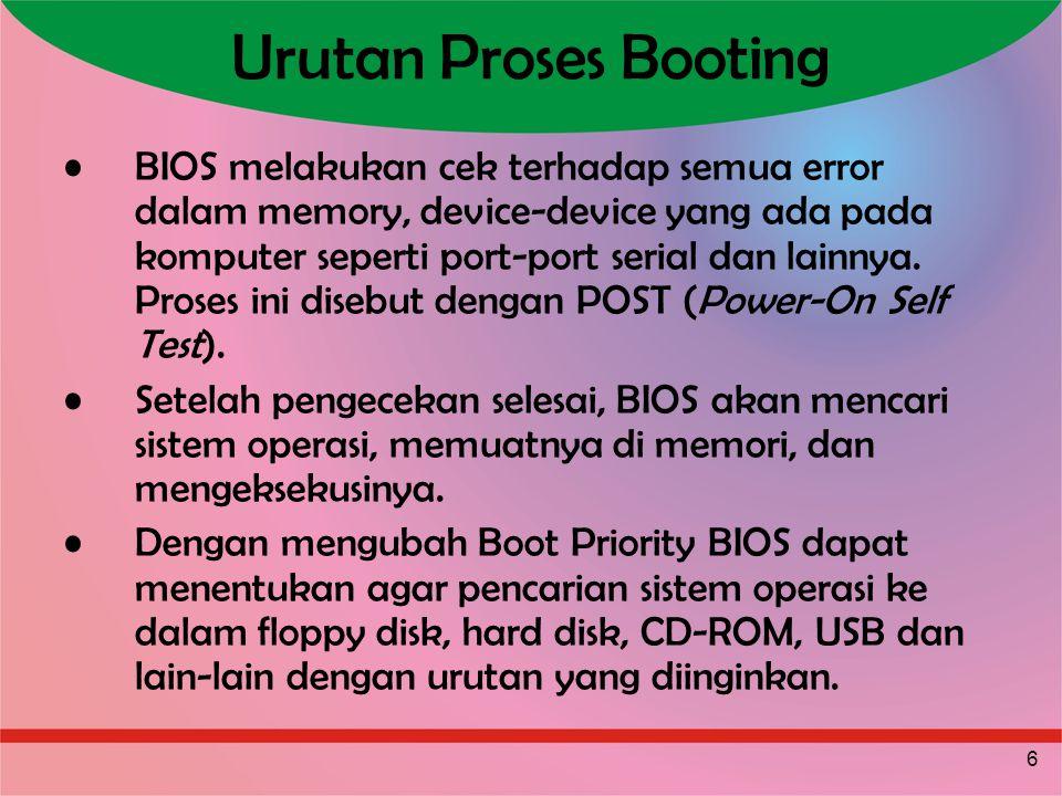 7 Proses Booting Saat booting BIOS tidak memuat sistem operasi secara lengkap tetapi hanya memuat satu bagian dari kode yang ada pada first sector (boot sector) dlm media disk yang telah ditentukan.