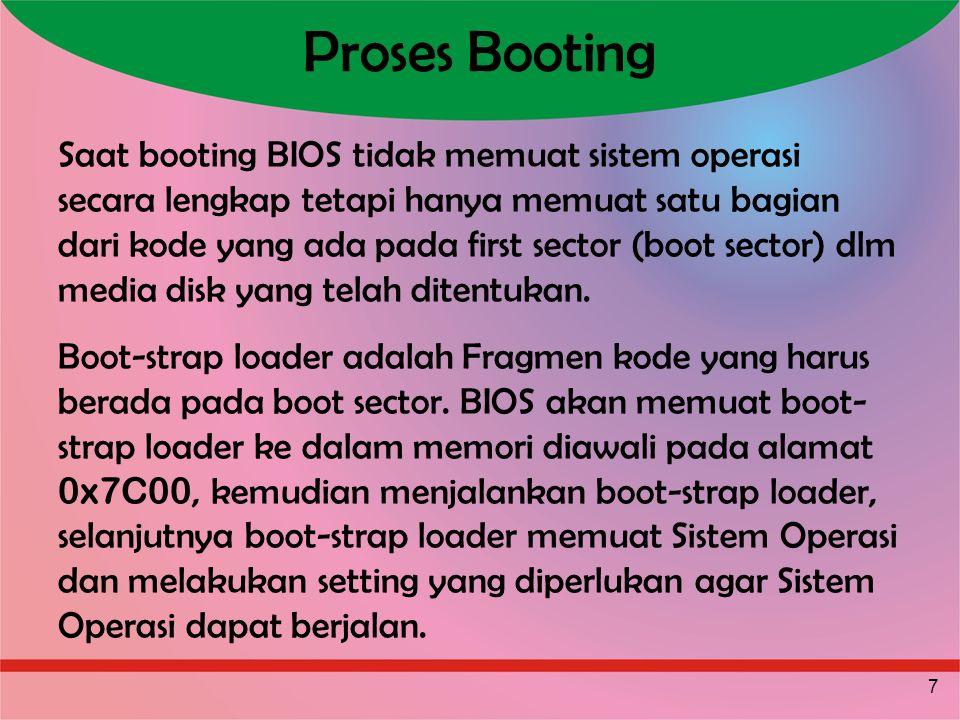 7 Proses Booting Saat booting BIOS tidak memuat sistem operasi secara lengkap tetapi hanya memuat satu bagian dari kode yang ada pada first sector (bo