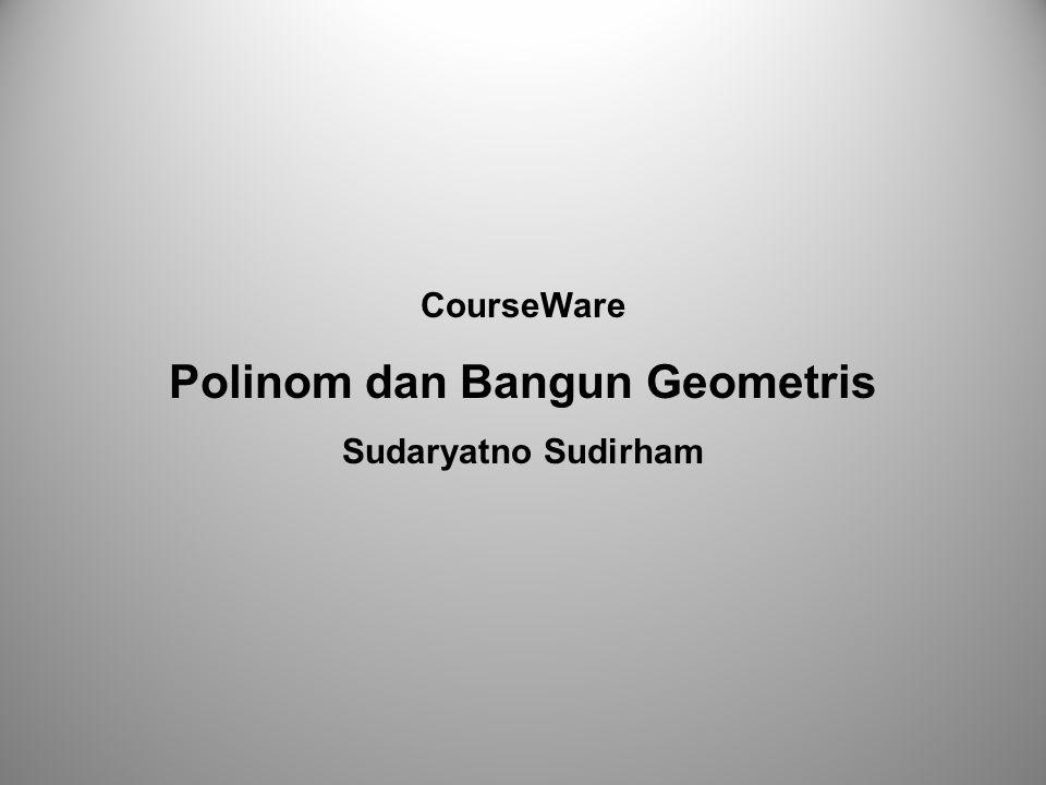 CourseWare Polinom dan Bangun Geometris Sudaryatno Sudirham
