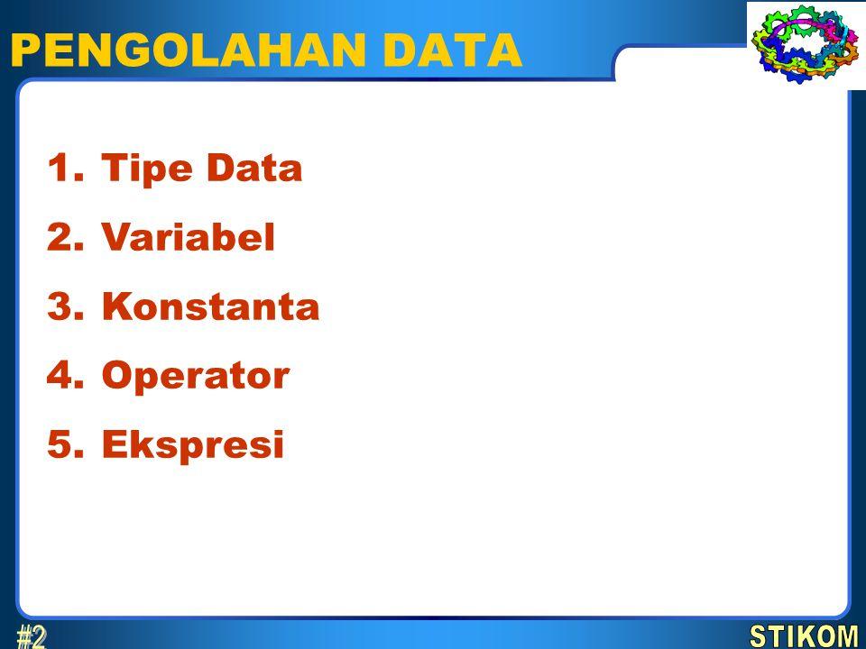 PENGOLAHAN DATA Tipe Data Variabel Konstanta Operator Ekspresi 1. 2. 3. 4. 5.