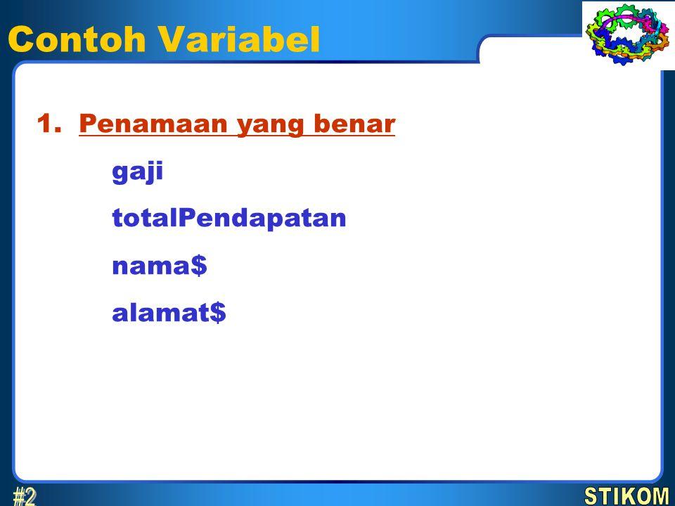 Contoh Variabel Penamaan yang benar gaji totalPendapatan nama$ alamat$ 1.
