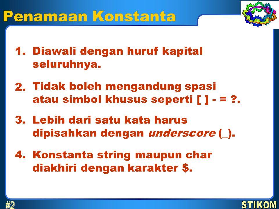 Penamaan Konstanta Diawali dengan huruf kapital seluruhnya. 1. Tidak boleh mengandung spasi atau simbol khusus seperti [ ] - = ?. 2. Lebih dari satu k