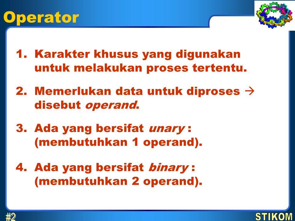 Operator Karakter khusus yang digunakan untuk melakukan proses tertentu. 1. Memerlukan data untuk diproses  disebut operand. 2. Ada yang bersifat una