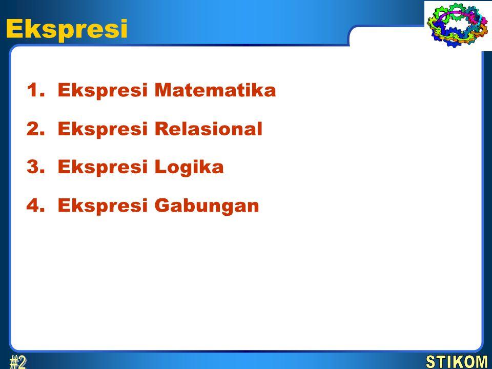 Ekspresi Ekspresi Matematika1. Ekspresi Relasional2. Ekspresi Logika3. Ekspresi Gabungan4.