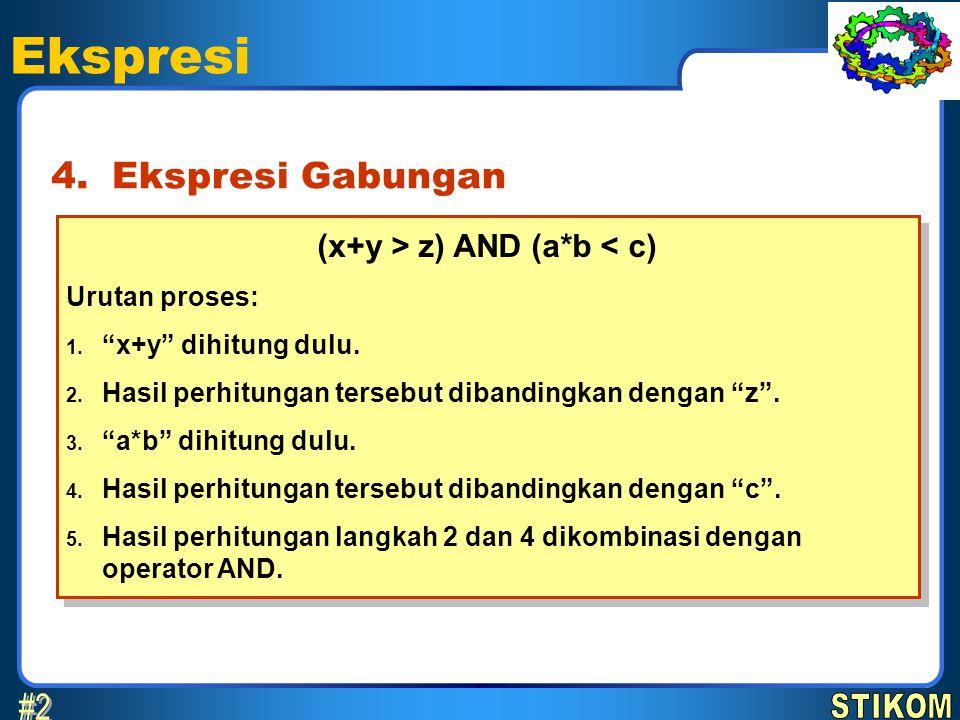 """Ekspresi Ekspresi Gabungan4. (x+y > z) AND (a*b < c) Urutan proses: 1. """"x+y"""" dihitung dulu. 2. Hasil perhitungan tersebut dibandingkan dengan """"z"""". 3."""