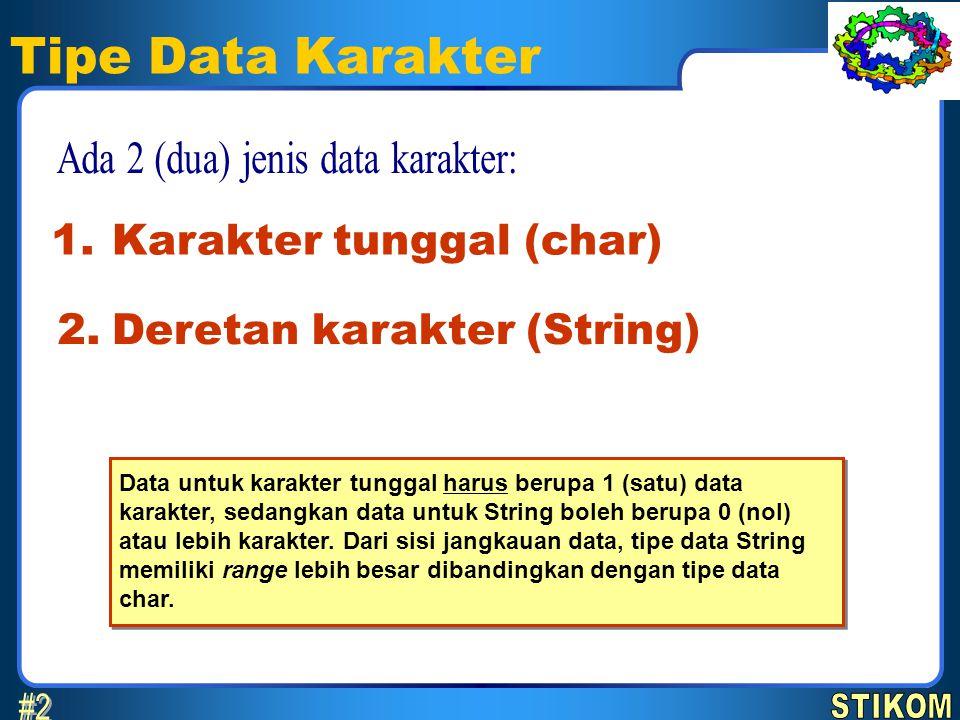 Tipe Data Karakter Karakter tunggal (char) 1. Deretan karakter (String) 2. Data untuk karakter tunggal harus berupa 1 (satu) data karakter, sedangkan