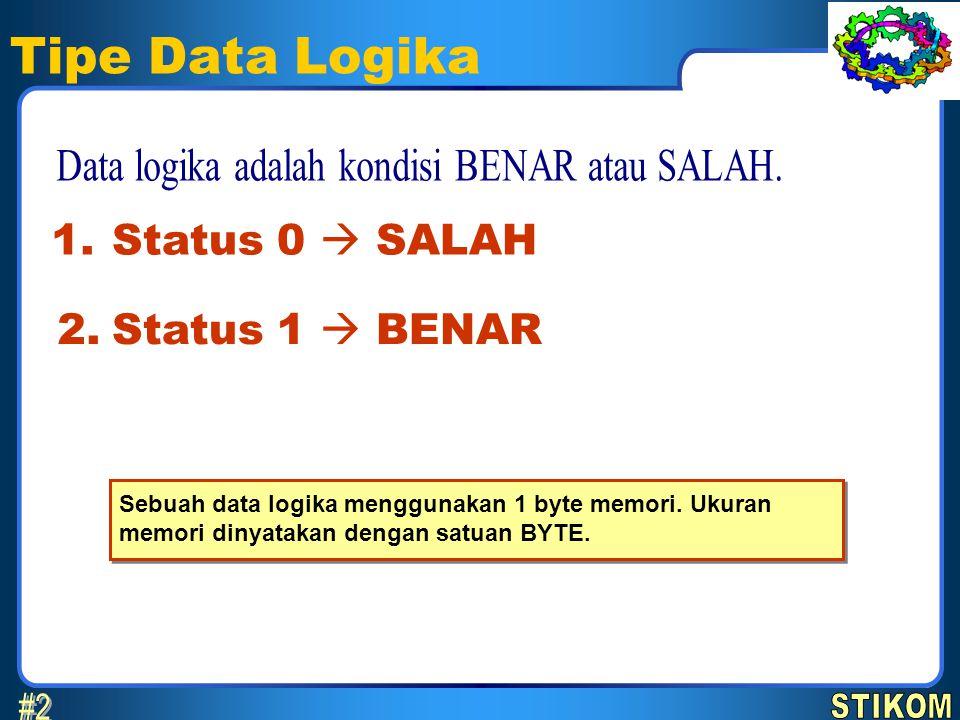 Tipe Data Logika Status 0  SALAH 1. Status 1  BENAR 2. Sebuah data logika menggunakan 1 byte memori. Ukuran memori dinyatakan dengan satuan BYTE.