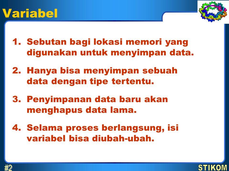 Variabel Sebutan bagi lokasi memori yang digunakan untuk menyimpan data. 1. Hanya bisa menyimpan sebuah data dengan tipe tertentu. 2. Penyimpanan data