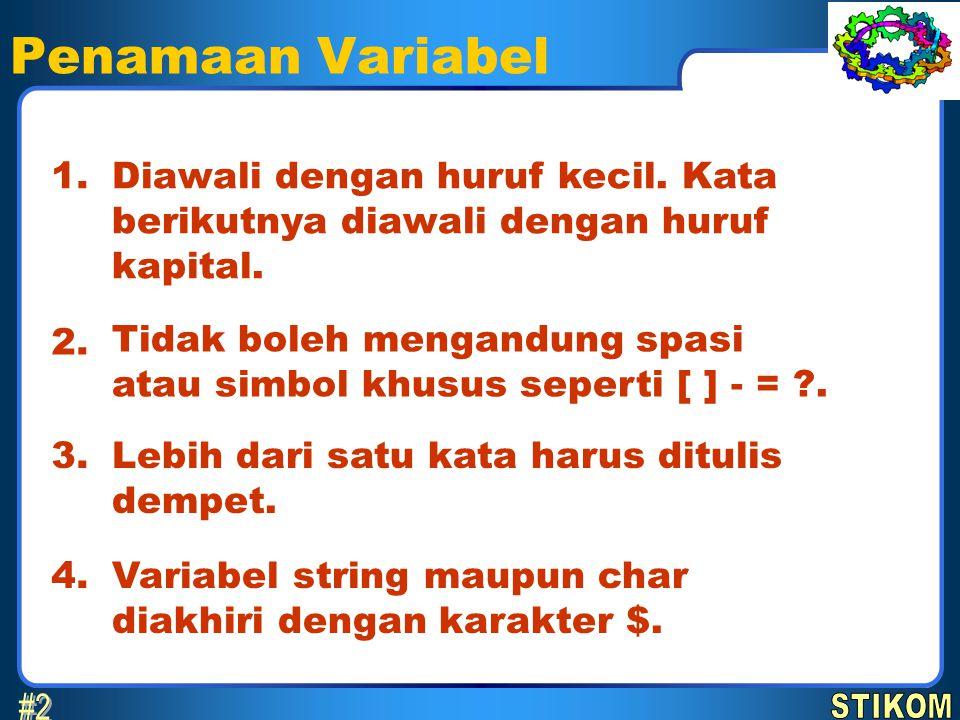 Penamaan Variabel Diawali dengan huruf kecil. Kata berikutnya diawali dengan huruf kapital. 1. Tidak boleh mengandung spasi atau simbol khusus seperti