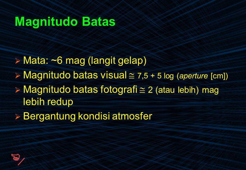 Magnitudo Batas  Mata: ~6 mag (langit gelap)  Magnitudo batas visual  7,5 + 5 log (aperture [cm])  Magnitudo batas fotografi  2 (atau lebih) mag