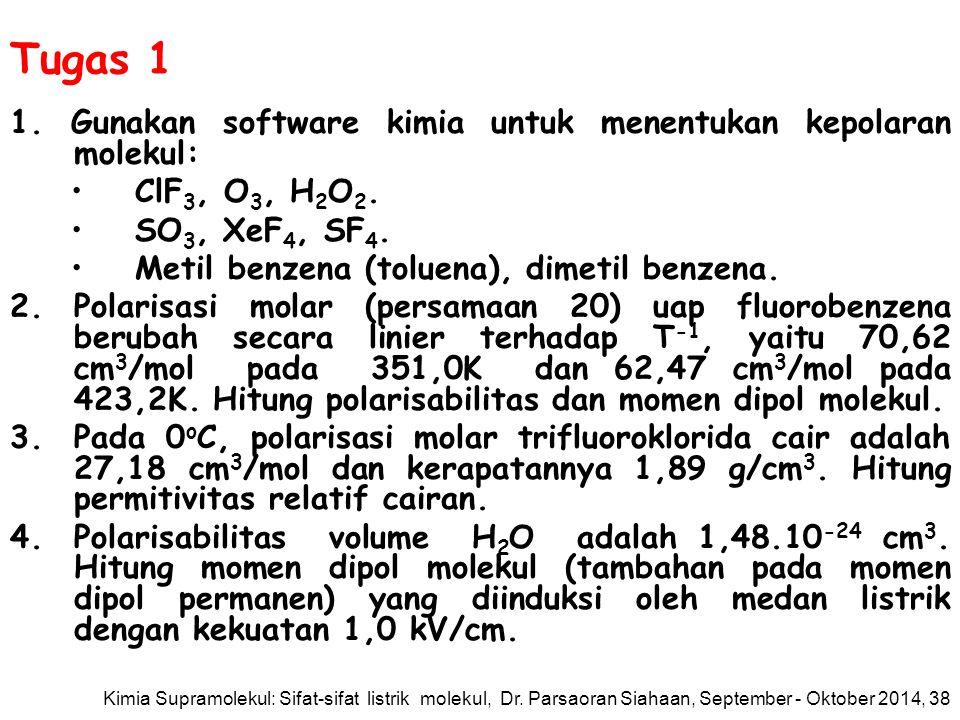 Tugas 1 1.Gunakan software kimia untuk menentukan kepolaran molekul: ClF 3, O 3, H 2 O 2.