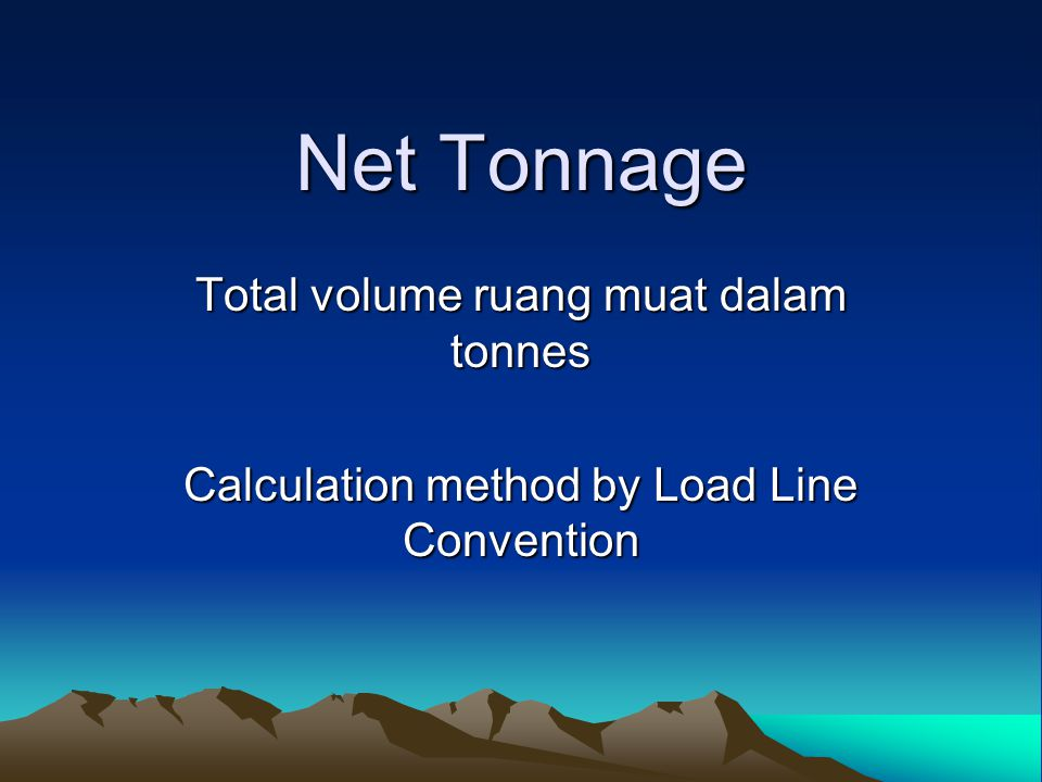 Net Tonnage Total volume ruang muat dalam tonnes Calculation method by Load Line Convention