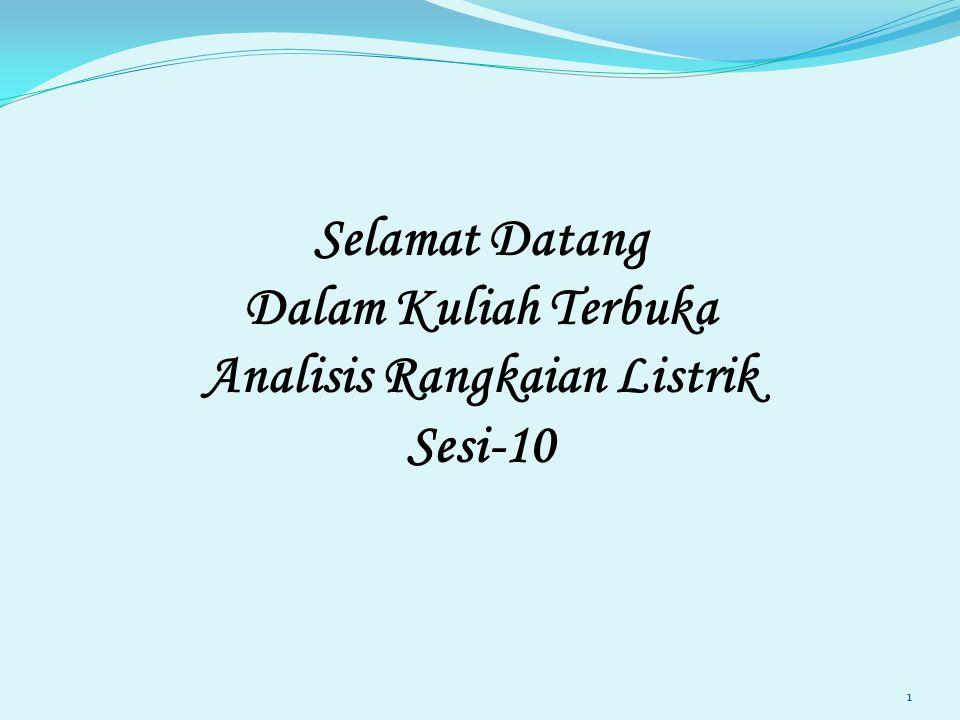 Selamat Datang Dalam Kuliah Terbuka Analisis Rangkaian Listrik Sesi-10 1