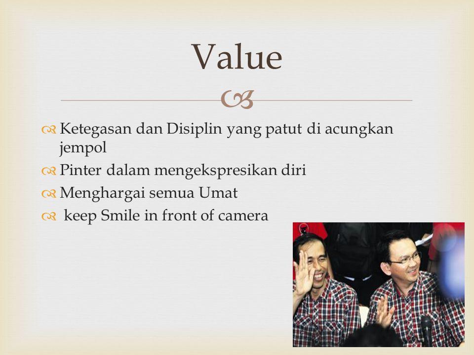   Ketegasan dan Disiplin yang patut di acungkan jempol  Pinter dalam mengekspresikan diri  Menghargai semua Umat  keep Smile in front of camera Value