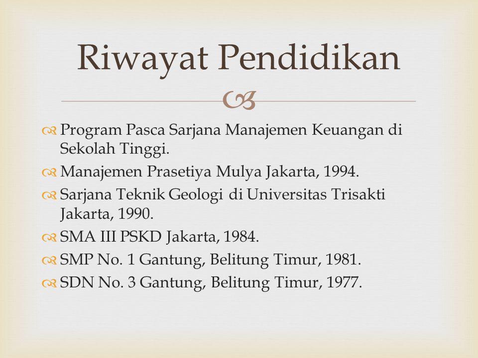   Program Pasca Sarjana Manajemen Keuangan di Sekolah Tinggi.  Manajemen Prasetiya Mulya Jakarta, 1994.  Sarjana Teknik Geologi di Universitas Tri