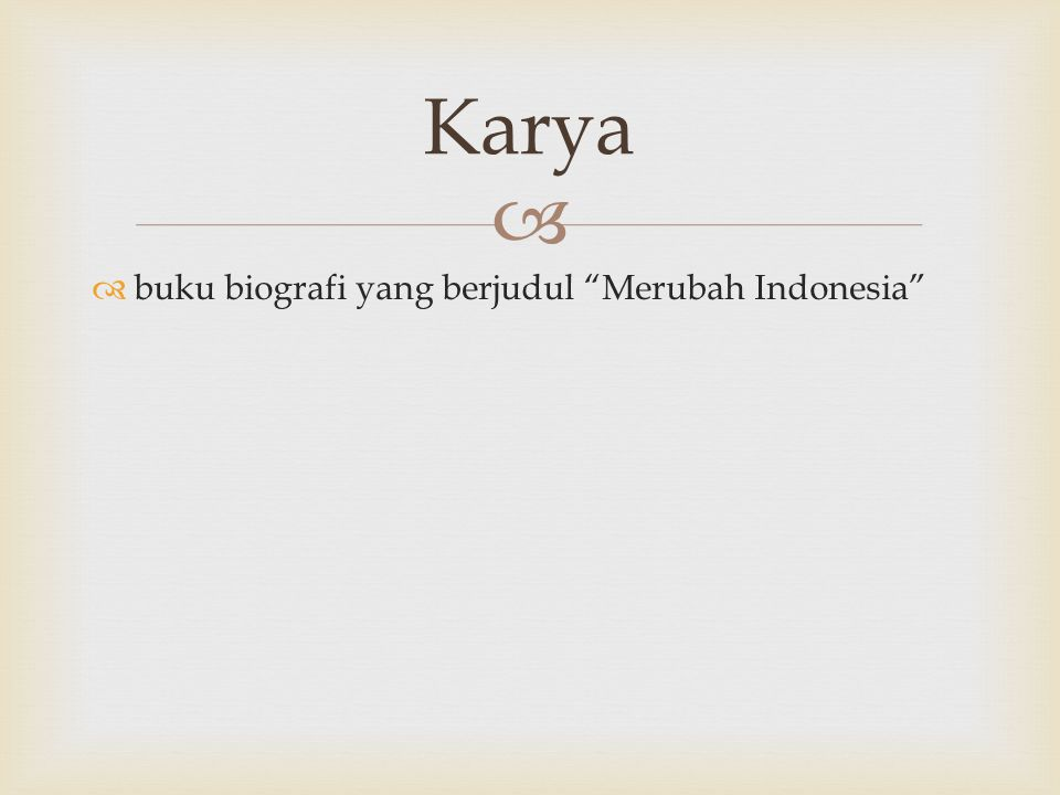 """  buku biografi yang berjudul """"Merubah Indonesia"""" Karya"""
