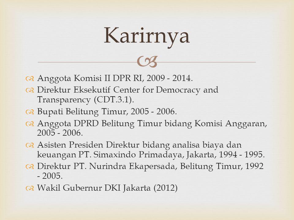   Anggota Komisi II DPR RI, 2009 - 2014.  Direktur Eksekutif Center for Democracy and Transparency (CDT.3.1).  Bupati Belitung Timur, 2005 - 2006.