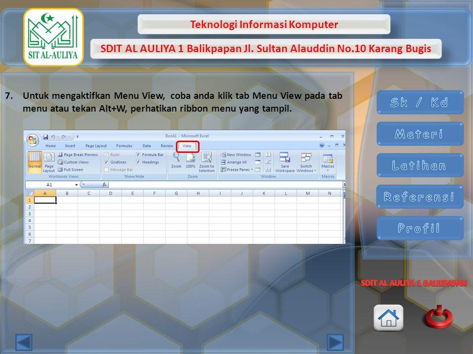 Teknologi Informasi Komputer SDIT AL AULIYA 1 Balikpapan Jl. Sultan Alauddin No.10 Karang Bugis 7.Untuk mengaktifkan Menu View, coba anda klik tab Men