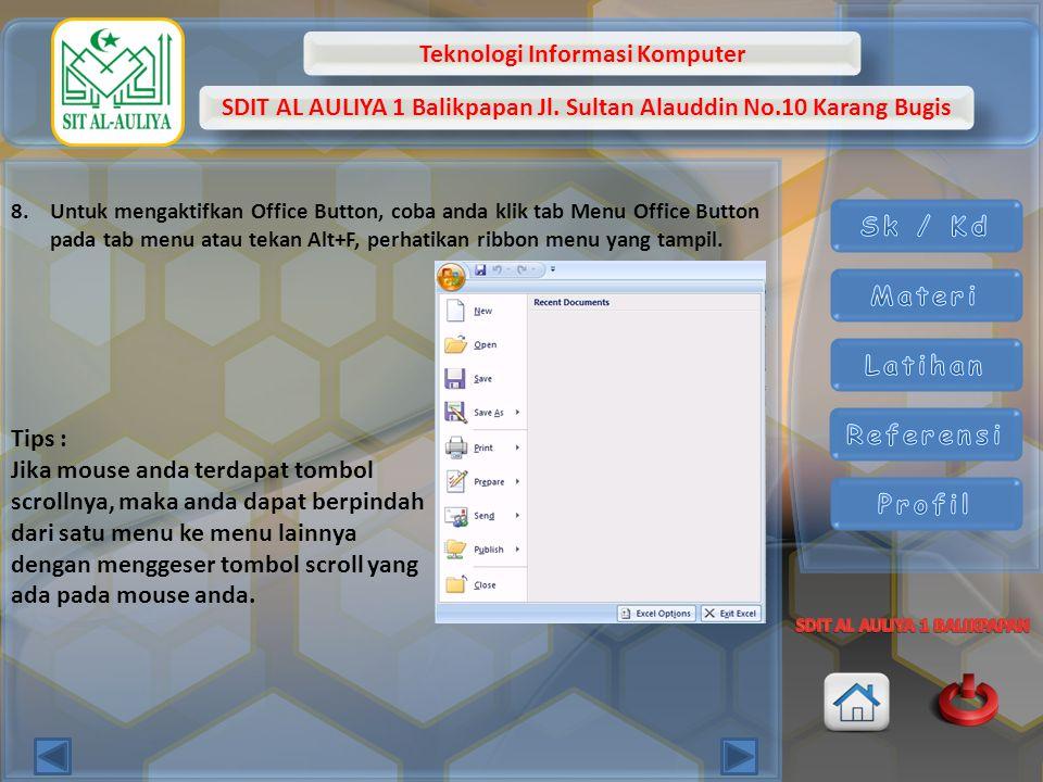 Teknologi Informasi Komputer SDIT AL AULIYA 1 Balikpapan Jl. Sultan Alauddin No.10 Karang Bugis 8.Untuk mengaktifkan Office Button, coba anda klik tab