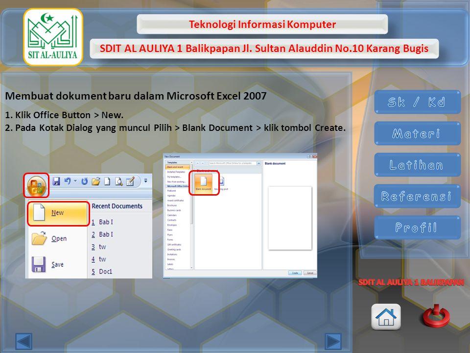 Teknologi Informasi Komputer SDIT AL AULIYA 1 Balikpapan Jl. Sultan Alauddin No.10 Karang Bugis Membuat dokument baru dalam Microsoft Excel 2007 1. Kl
