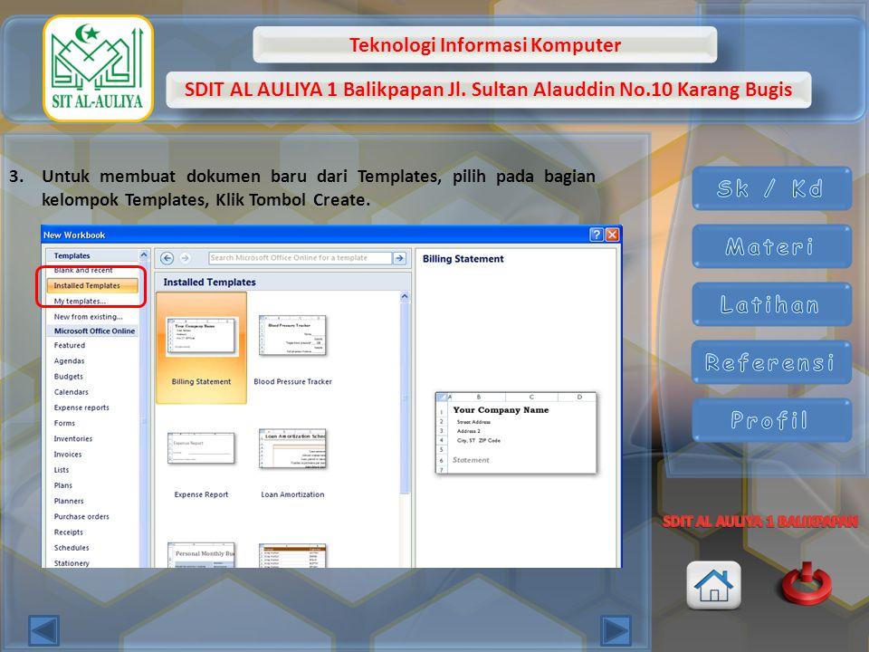 Teknologi Informasi Komputer SDIT AL AULIYA 1 Balikpapan Jl. Sultan Alauddin No.10 Karang Bugis 3.Untuk membuat dokumen baru dari Templates, pilih pad