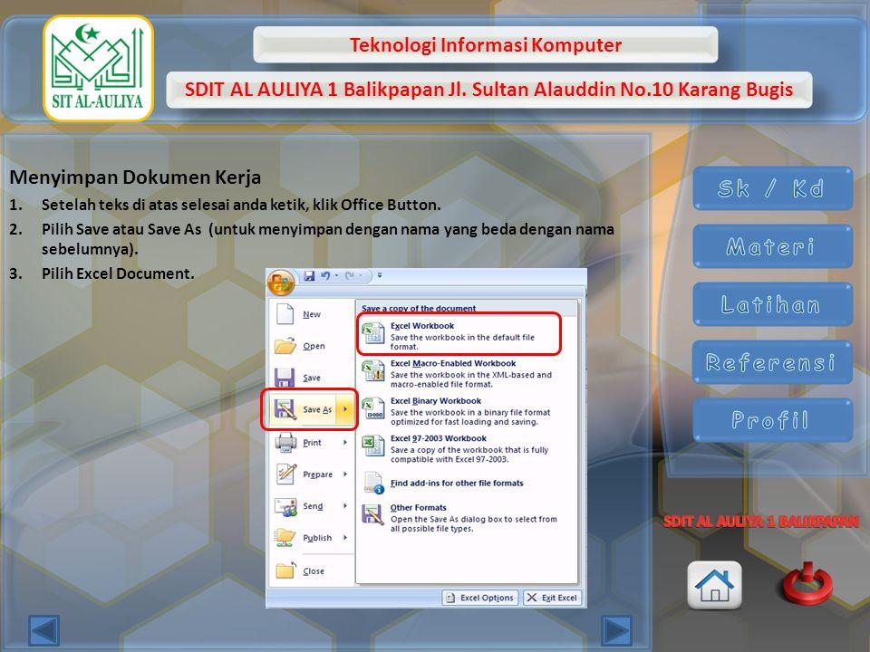 Teknologi Informasi Komputer SDIT AL AULIYA 1 Balikpapan Jl. Sultan Alauddin No.10 Karang Bugis Menyimpan Dokumen Kerja 1.Setelah teks di atas selesai