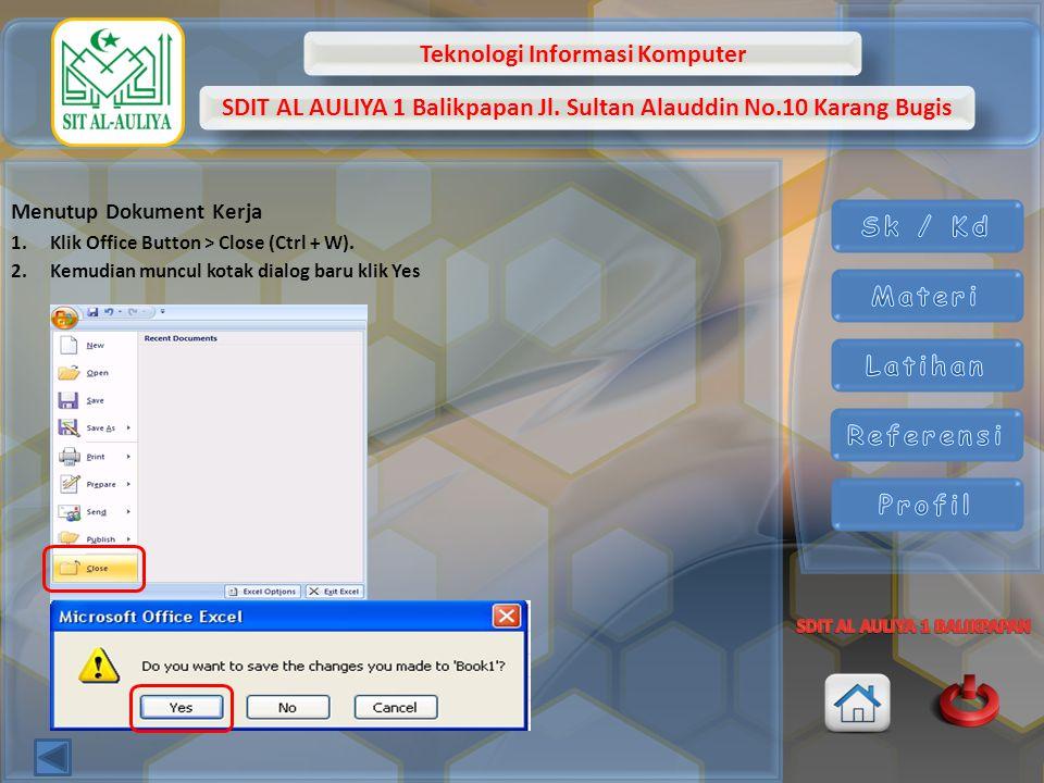 Teknologi Informasi Komputer SDIT AL AULIYA 1 Balikpapan Jl. Sultan Alauddin No.10 Karang Bugis Menutup Dokument Kerja 1.Klik Office Button > Close (C